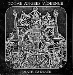 Total Angels Violence - Death To Death (2012)