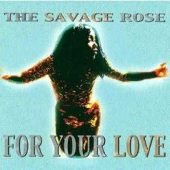 The Savage Rose -  For Your Love (2001)