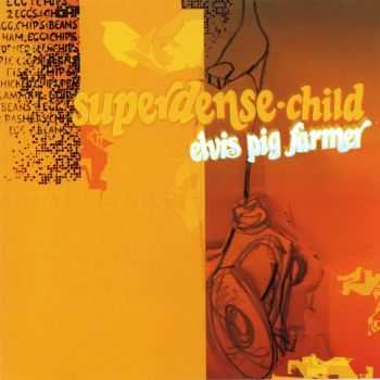 Superdense Child - Elvis Pig Farmer (2001)