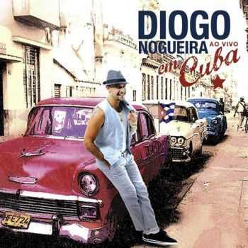 Diogo Nogueira - Diogo Nogueira Em Cuba (Ao Vivo) (2012)