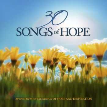 VA - 30 Songs of Hope - 30 Instrumental Songs of Hope and Inspiration (2012)