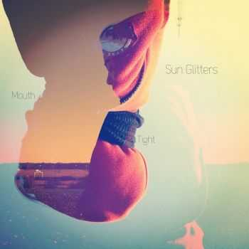 Sun Glitters - Mouth/Tight EP (2012)