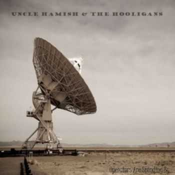 Uncle Hamish & the Hooligans - Operators Are Standing By… (2012)