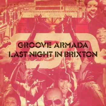 Groove Armada - Last Night in Brixton (2012)