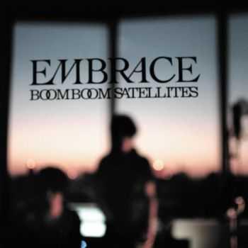 Boom Boom Satellites - Embrace (2013)