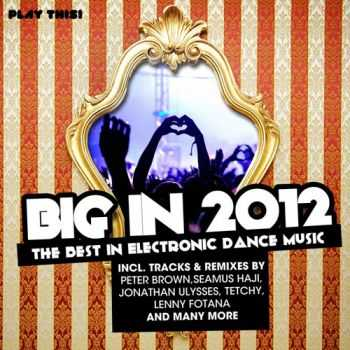 VA - Big In 2012 (The Best In Electronic Dance Music) (2013)