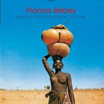 Francis Bebey - African Electronic Music 1975 - 1982 (2012)
