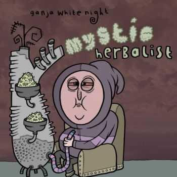 Ganja White Night - Mystic Herbalist (2013)