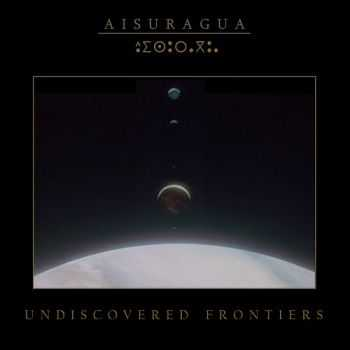 Aisuragua - Undiscovered Frontiers (2013)