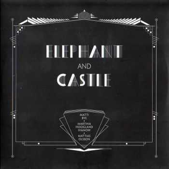 Matti Bye, Martina Hoogland Ivanow, Mattias Olsson - Elephant And Castle (2011)