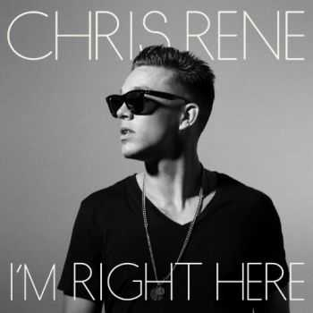 Chris Rene - I'm Right Here (2012)