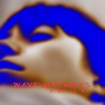 Wave Machines - Pollen (2013)