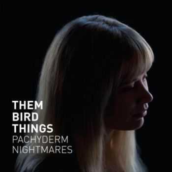 Them Bird Things - Pachyderm Nightmares (2013)