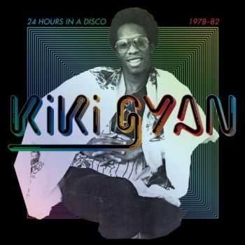 Kiki Gyan - 24 Hours in a Disco 1978-82 (2012)
