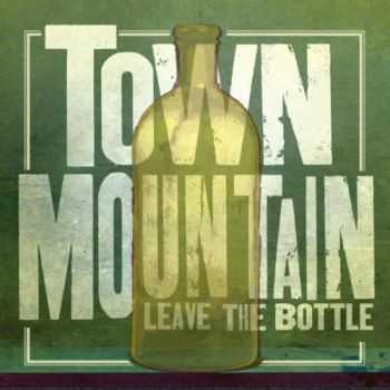 Town Mountain - Leave the Bottle (2012)