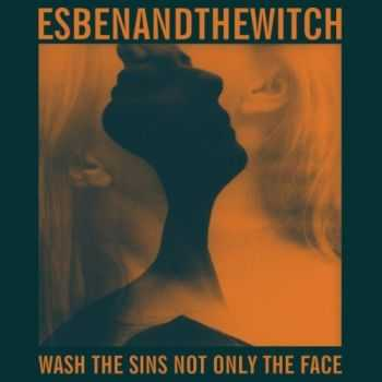 Esben and the Witch - Wash the Sins Not Only the Face (2013)
