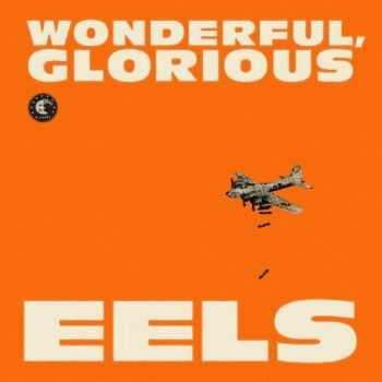 Eels - Wonderful, Glorious (2013)