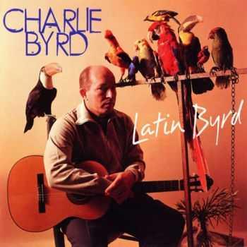 Charlie Byrd - Latin Byrd (1996) FLAC