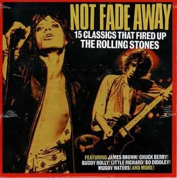 VA - Not Fade Away: 15 Classics That Fired Up The Rolling Stones (2008)