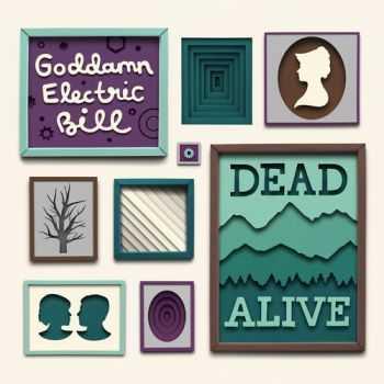Goddamn Electric Bill - Dead Alive (2013)