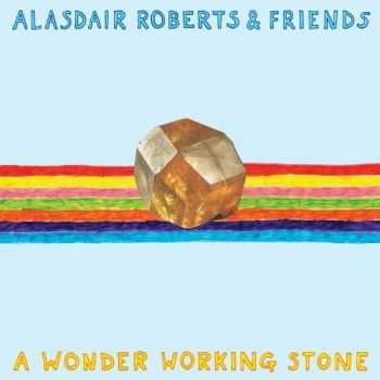Alasdair Roberts & Friends - A Wonder Working Stone (2013)