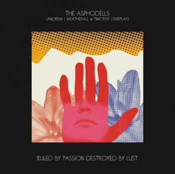 The Asphodells - Ruled By Passion, Destroyed By Lust (2013)