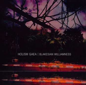 Holism Gaea - Blakesian Williamness (2012)