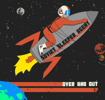 Soviet Sleeper Agent - Over And Out [EP] (2013)