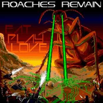Roaches Remain - Eat Play Love (2012)