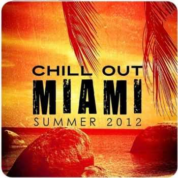 VA - Chill Out Miami Summer 2012 (2012)