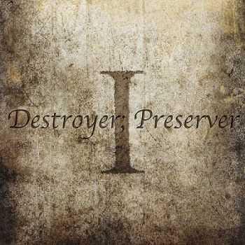 Destroyer; Preserver - I (2013)