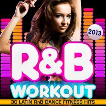 R&B Fitness Crew - R & B Fitness Workout 2013 - 30 Latin RnB Dance Fitness Hits - Dancing, Body Toning, Aerobics, Cardio & Abs (2012)