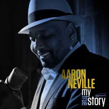 Aaron Neville - My True Story (2013)
