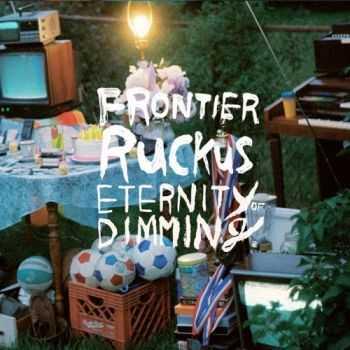 Frontier Ruckus - Eternity Of Dimming (2013)