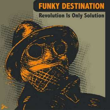 Funky Destination - Revolution Is Only Solution (2013)