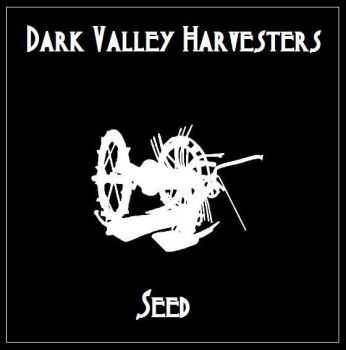 Dark Valley Harvesters - Seed (2013)