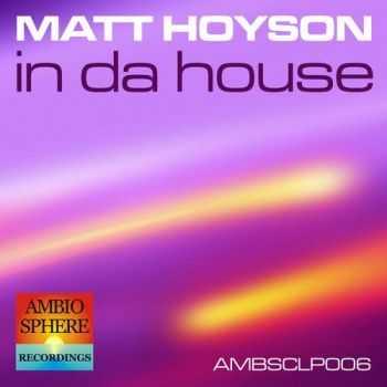 Matt Hoyson - In Da House (2013)