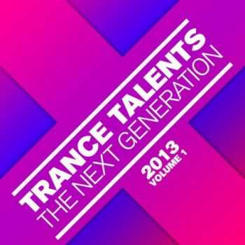 Trance Talents: The Next Generation 2013 Vol.1 (2013)