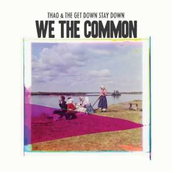 Thao & The Get Down Stay Down - We The Common (2013)