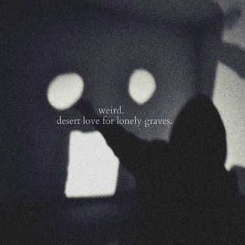 Weird. - Desert Love For Lonely Graves (2013)