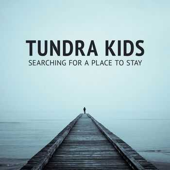 Tundra Kids - Searching For A Place To Stay (2013)