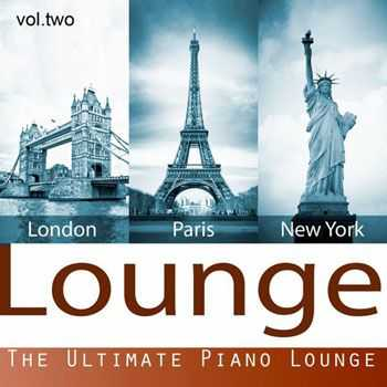London Paris New York Lounge - The Ultimate Piano Lounge, Vol. 2 (2013)