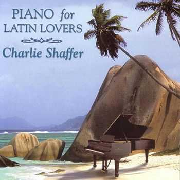 Charlie Shaffer - Piano for Latin Lovers (1998)