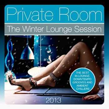 VA - Private Room, the Winter Lounge Session 2013 (The Best in Lounge, Downtempo Grooves and Ambient Chillers) (2013)