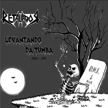 Retaliador  - Levantando Da Tumba 2004 - 2012 [best of/compilation]  (2012)