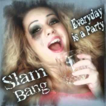 Slam Bang - Everyday is a Party (2013)