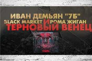 Рома Жиган feat. Black Market, Иван Демьян 7Б - Терновый Венец (2013)