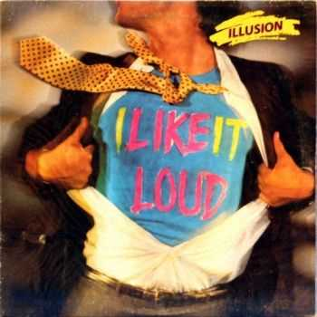 Illusion -  I Like It Loud (1986)