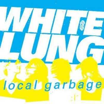 White Lung - Local Garbage (EP) (2007)