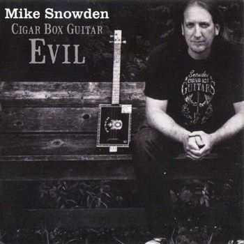 Mike Snowden - Cigar Box Guitar Evil (2012)